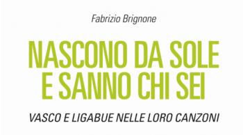 """""""Nascono da sole e sanno chi sei""""  Vasco e Ligabue nelle loro canzoni –                   Presentazione del libro di Fabrizio Brignone"""